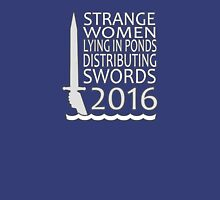 Strange Women Distributing Swords 2016 Unisex T-Shirt
