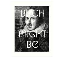 Bitch I Might Be William Shakespeare Black White   Wighte.com Art Print