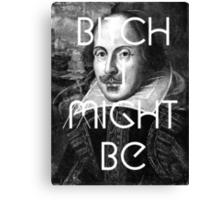 Bitch I Might Be William Shakespeare Black White   Wighte.com Canvas Print
