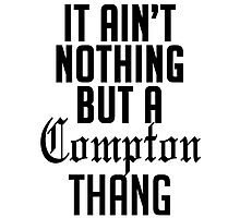 It ain't nothing but a compton thang Photographic Print