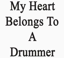 My Heart Belongs To A Drummer  by supernova23