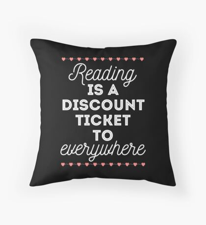 Reading is a Discount Ticket to Everywhere - quote Throw Pillow