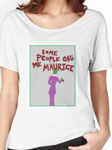 Some People Call Me Maurice Women's Relaxed Fit T-Shirt