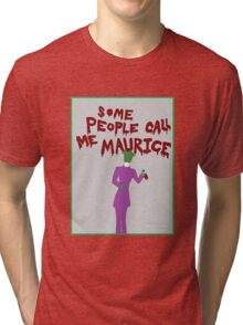 Some People Call Me Maurice Tri-blend T-Shirt
