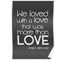 We Loved with a Love - quote by Edgar Allen Poe Poster