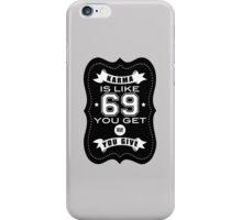 Karma is like 69 iPhone Case/Skin
