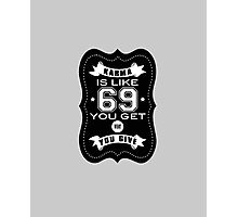 Karma is like 69 Photographic Print