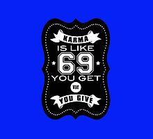 Karma is like 69 by WAMTEES