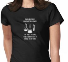 I have many jokes about chemistry... Womens Fitted T-Shirt