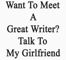 Want To Meet A Great Writer? Talk To My Girlfriend  by supernova23