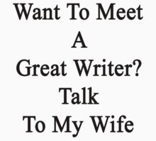Want To Meet A Great Writer? Talk To My Wife  by supernova23