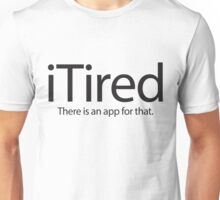 iTired there is an app for that Unisex T-Shirt