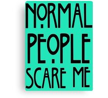 Normal people scare me - BV Canvas Print