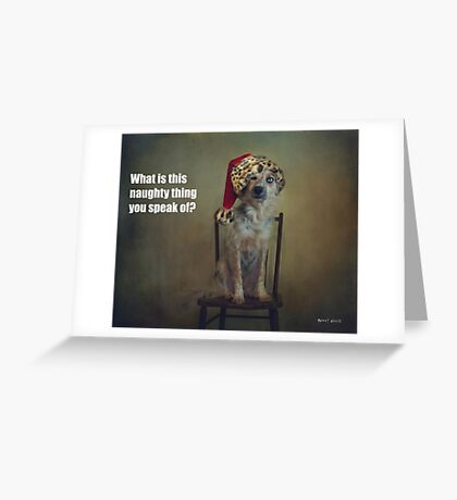 What is this naughty thing you speak of? Greeting Card