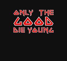 Only the good die young maiden typography Unisex T-Shirt