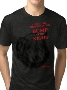 I hunt the things that go bump in the night Tri-blend T-Shirt
