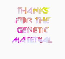 THANKS FOR THE GENETIC MATERIAL Unisex T-Shirt