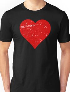 Get In Here Love Heart Unisex T-Shirt