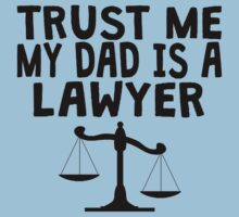 Trust Me My Dad Is A Lawyer Kids Tee