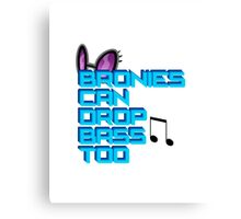 Bronies Can Drop Bass Too Canvas Print