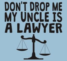 Don't Drop Me My Uncle Is A Lawyer Baby Tee