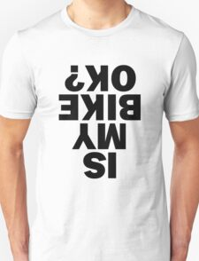 Is my bike OK? Funny Cycling Birthday Gift For Cyclist T-Shirt