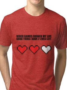 Video games ruined my life, good thing I have 2 lives left Tri-blend T-Shirt