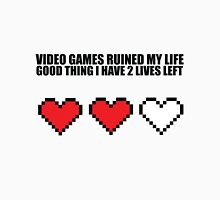 Video games ruined my life, good thing I have 2 lives left Unisex T-Shirt