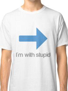 I'm with stupid Classic T-Shirt