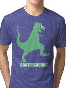 Bantersaurus Tri-blend T-Shirt