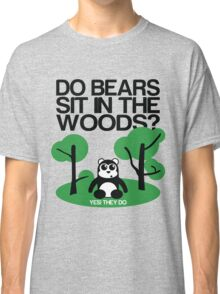 Do bears sit in the woods? Classic T-Shirt