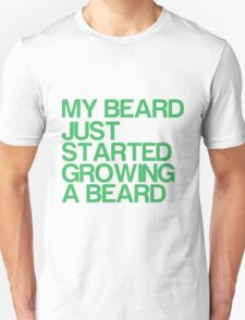 My beard just started growing a beard T-Shirt