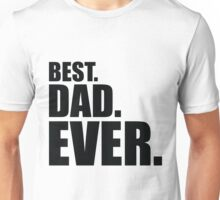 Best. Dad. Ever. Unisex T-Shirt
