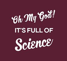 Oh My God! It's Full of Science Unisex T-Shirt