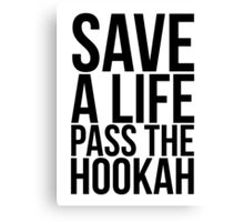 Save a Life Pass the Hookah Canvas Print
