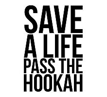 Save a Life Pass the Hookah Photographic Print