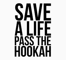 Save a Life Pass the Hookah Unisex T-Shirt