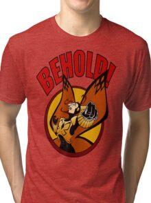 BEHOLD! Tri-blend T-Shirt