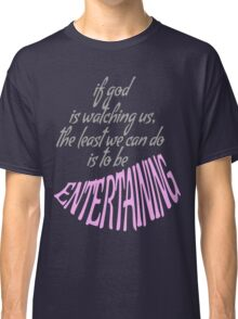 BE ENTERTAINING. Classic T-Shirt