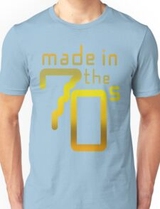 made in the 70s. Unisex T-Shirt