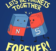 Let's Be Magnets Together Forever! by Sam Lee