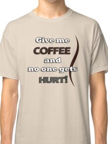 Funny Coffee Quote Classic T-Shirt