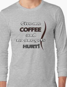 Funny Coffee Quote Long Sleeve T-Shirt