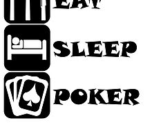 Eat Sleep Poker by kwg2200