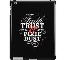 Faith, Trust and Pixie Dust iPad Case/Skin