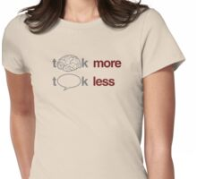 Think more, talk less Womens Fitted T-Shirt
