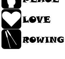Peace Love Rowing by kwg2200