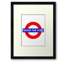 Mind the Risk Framed Print