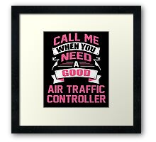 CALL ME WHEN YOU NEED A GOOD AIR TRAFFIC CONTROLLER Framed Print