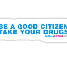 Be A Good Citizen Take Your Drugs Sticker